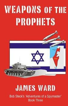 Weapons of the Prophets - Book #3 of the Bob Steck's 'Adventures of a Spymaster'