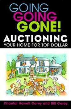 Going Going Gone! Auctioning Your Home for Top Dollar 0471377570 Book Cover