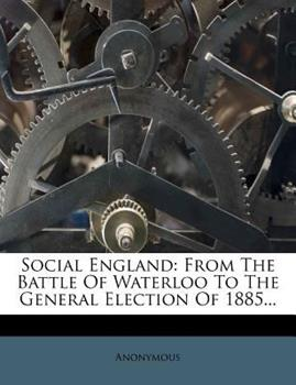 Paperback Social England: From the Battle of Waterloo to the General Election of 1885... Book