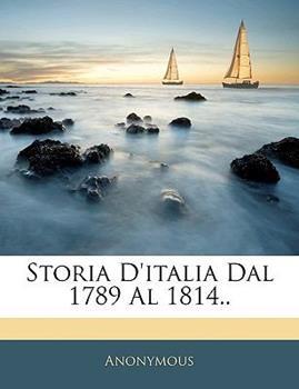 Paperback Storia D'Italia Dal 1789 Al 1814 Book