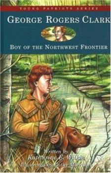 George Rogers Clark: Boy of the Northwest Frontier - Book  of the Childhood of Famous Americans