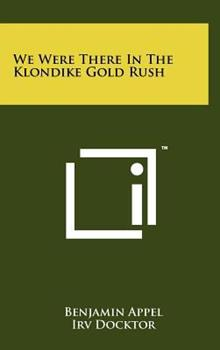 We Were There In the Klondike Gold Rush 1258059088 Book Cover