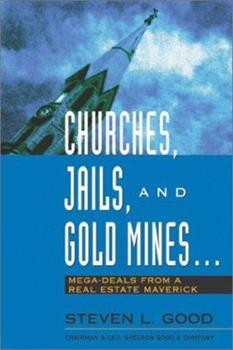 Churches, Jails, and Gold Mines: Mega-Deals from a Real Estate Maverick 0793177480 Book Cover