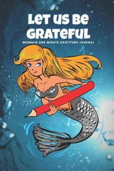 Paperback Let us be grateful: Mermaid one minute gratitude journal: Daily gratitude journal with prompts and quotes Book