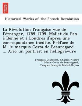 Paperback La Re Volution Franc Aise Vue de L'e Tranger, 1789-1799. Mallet Du Pan a Berne Et a Londres D'Apre S Une Correspondance Ine Dite. Pre Face de M. Le Ma Book