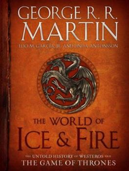 The World of Ice and Fire: The Untold History of Westeros and the Game of Thrones - Book  of the A Song of Ice and Fire