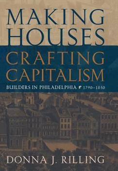 Hardcover Making Houses, Crafting Capitalism: Master Builders in Early Philadelphia Book