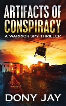 Artifacts of Conspiracy: A Warrior Spy Thriller - Book #2 of the Warrior Spy