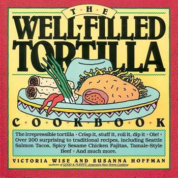The Well-Filled Tortilla Cookbook 0894803646 Book Cover