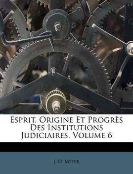 Paperback Esprit, Origine et Progr?s des Institutions Judiciaires, Volume 6 Book