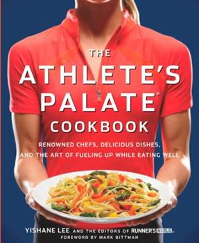 The Athlete's Palate Cookbook: Renowned Chefs, Delicious Dishes, and the Art of Fueling Up While Eating Well 1605295787 Book Cover