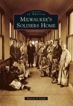 Milwaukee's Soldiers Home - Book  of the Images of America: Milwaukee, Wisconsin