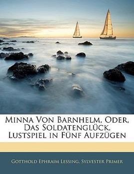 Paperback Minna Von Barnhelm, Oder, Das Soldatengl?ck, Lustspiel in F?nf Aufz?gen Book