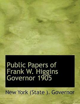 Paperback Public Papers of Frank W Higgins Governor 1905 [Large Print] Book