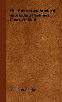 The Boy's Own Book of Sports and Pastimes: Game of Skill 1446500454 Book Cover