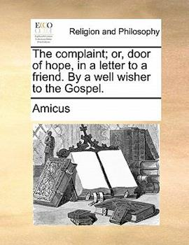 Paperback The Complaint; or, Door of Hope, in a Letter to a Friend by a Well Wisher to the Gospel Book