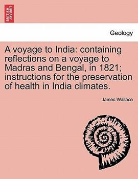 Paperback A Voyage to Indi : Containing reflections on a voyage to Madras and Bengal, in 1821; instructions for the preservation of health in India Climates Book