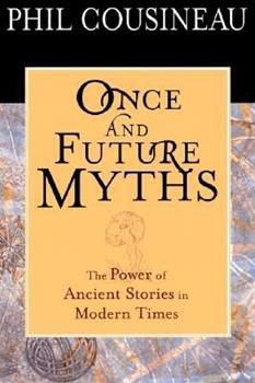 Once and Future Myths: The Power of Ancient Stories in Modern Times 1573248649 Book Cover