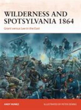 Wilderness and Spotsylvania 1864: Grant versus Lee in the East - Book #267 of the Osprey Campaign