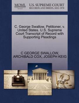 Paperback C. George Swallow, Petitioner, V. United States. U. S. Supreme Court Transcript of Record with Supporting Pleadings Book