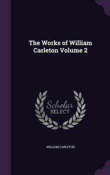 The Works of William Carleton Volume 2 1341473805 Book Cover