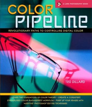 Paperback Color Pipeline: Revolutionary Paths to Controlling Digital Color (A Lark Photography Book) Book