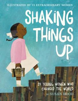 Shaking Things Up: 14 Young Women Who Changed the World 0062699458 Book Cover