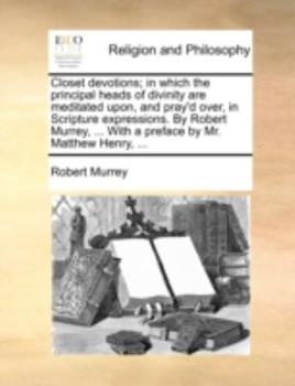 Paperback Closet Devotions; In Which the Principal Heads of Divinity Are Meditated Upon, and Pray'd Over, in Scripture Expressions. by Robert Murrey, ... with a Book