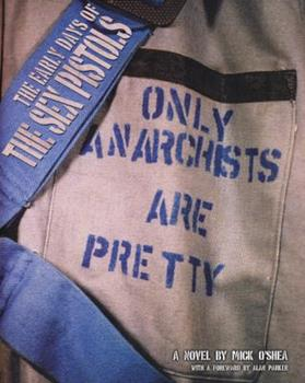 Only Anarchists Are Pretty: Early Days Of The Sex Pistols