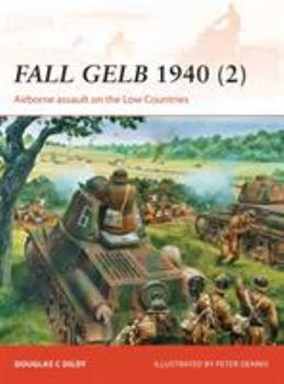 Fall Gelb 1940 (2): Airborne assault on the Low Countries - Book #265 of the Osprey Campaign