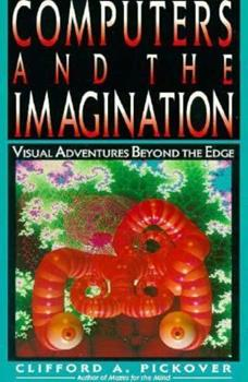 Computers and the imagination: Visual adventures beyond the edge 0312061315 Book Cover