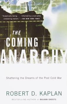 The Coming Anarchy: Shattering the Dreams of the Post Cold War 0375503544 Book Cover