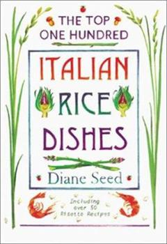 Top One Hundred Italian Rice Dishes: Including over 50 Risotto Recipes 1580082807 Book Cover