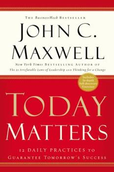 Today Matters: 12 Daily Practices to Guarantee Tomorrow's Success 0446577995 Book Cover