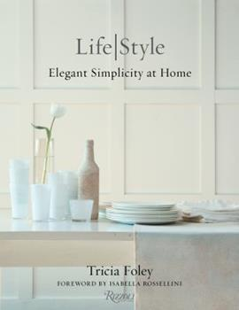 Tricia Foley Life/Style: Elegant Simplicity at Home 0847846415 Book Cover