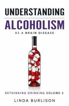 Paperback Understanding Alcoholism as a Brain Disease: Book 2 of the 'A Prescription for Alcoholics - Medications for Alcoholism' Book Series Book