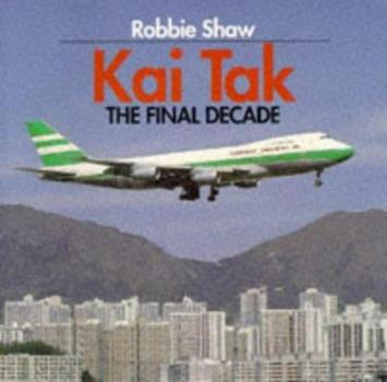 Paperback Kai Tak: The Final Decade Book