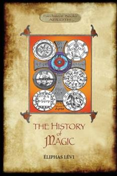 Paperback The History of Magic: Including a clear and precise exposition of its procedure, its rites and its mysteries. Translated, with preface and n Book