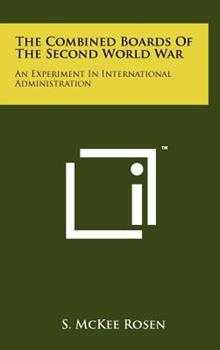 Hardcover The Combined Boards of the Second World War : An Experiment in International Administration Book