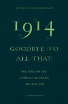1914 - Goodbye to All That: Writers on the Conflict Between Life and Art 178227118X Book Cover