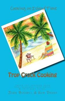 Paperback Trop Crock Cooking: The no stress express to tropical crockpot cooking with rum, romance, trop shops, and trop rock music under the stars. Book