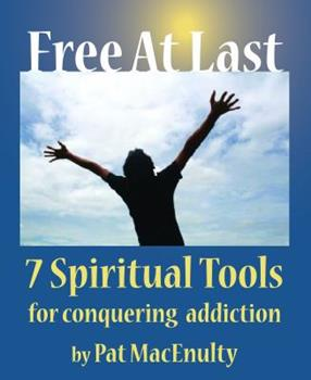 Free At Last: 7 Spiritual Tools for conquering your addictions 0983035741 Book Cover