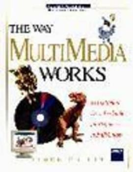 The Way Multimedia Works (Wysiwyg Guide What You See Is What You Get) 1556156510 Book Cover