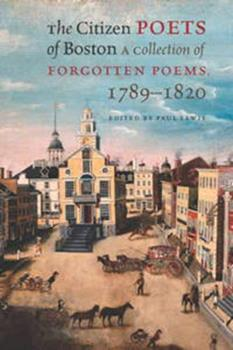 The Citizen Poets of Boston: A Collection of Forgotten Poems, 1789–1820