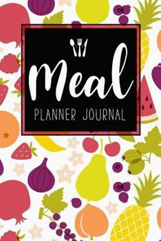 Paperback Meal Planner Journal: 52 Week Meal Prep Book Diary Log Notebook Weekly Menu Food Planners & Shopping List Journal Size 6x9 Inches 104 Pages Book