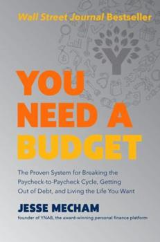 Hardcover You Need a Budget: The Proven System for Breaking the Paycheck-To-Paycheck Cycle, Getting Out of Debt, and Living the Life You Want Book