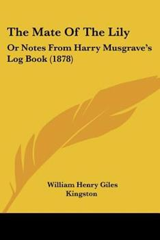 Paperback The Mate of the Lily : Or Notes from Harry Musgrave's Log Book (1878) Book