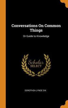 Hardcover Conversations on Common Things : Or Guide to Knowledge Book