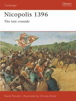 Nicopolis 1396: The Last Crusade (Campaign) - Book #64 of the Osprey Campaign