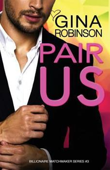 Pair Us - Book #3 of the Billionaire Matchmaker